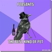 rich-raven-meme-generator-peasants-the-best-kind-of-pet-c7cf65