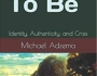 Just Released, March 2020. *Who to Be: Identity, Authenticity, and Crisis* (2020) by Michael Adzema